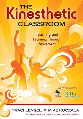 The Kinesthetic Classroom By Lengel, Traci/ Kuczala, Mike/ Madigan, Jean Blaydes (FRW)