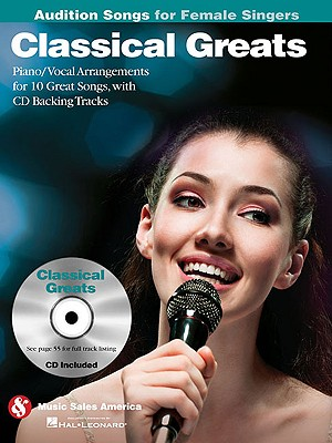 Classical Greats - Audition Songs for Female Singers By Hal Leonard Publishing Corporation (COR)